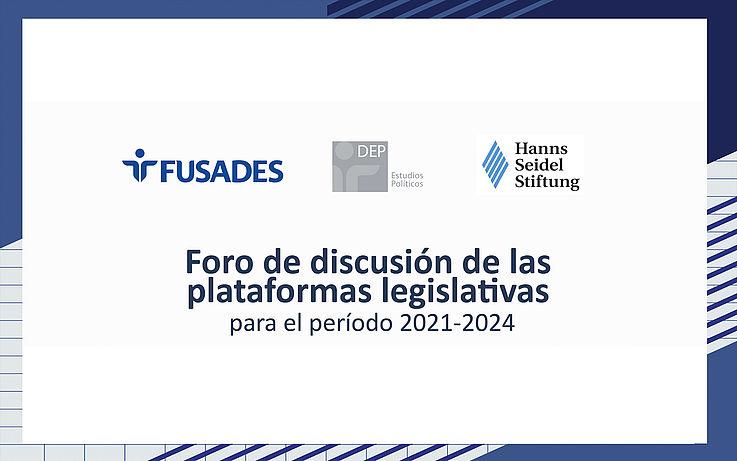 Junto con FUSADES desarrollamos el Foro de discusión de las plataformas legislativas para el periodo 2021 - 2024